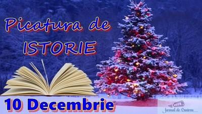 Picatura de ISTORIE – 10 Decembrie