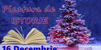 Picatura de ISTORIE – 16 Decembrie