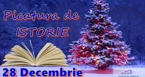 Picatura de ISTORIE – 28 Decembrie 7