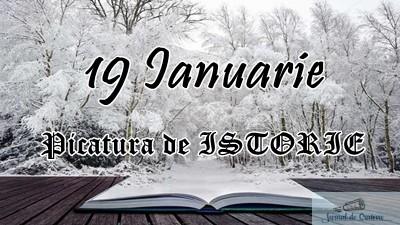 Picatura de ISTORIE – 19 Ianuarie