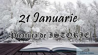 Picatura de ISTORIE – 21 Ianuarie