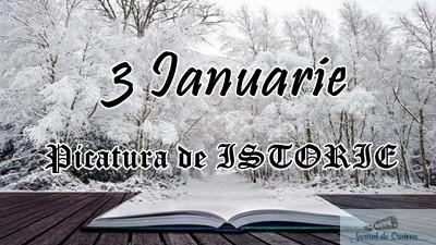 Picatura de ISTORIE – 3 Ianuarie