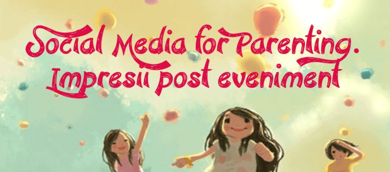 Social Media for Parents. Impresii post eveniment