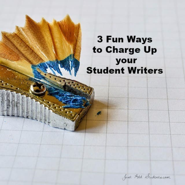 3 Fun Ways to Charge Up Your Student Writers