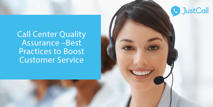 Call Center Quality Assurance –Best Practices to Boost Customer Service