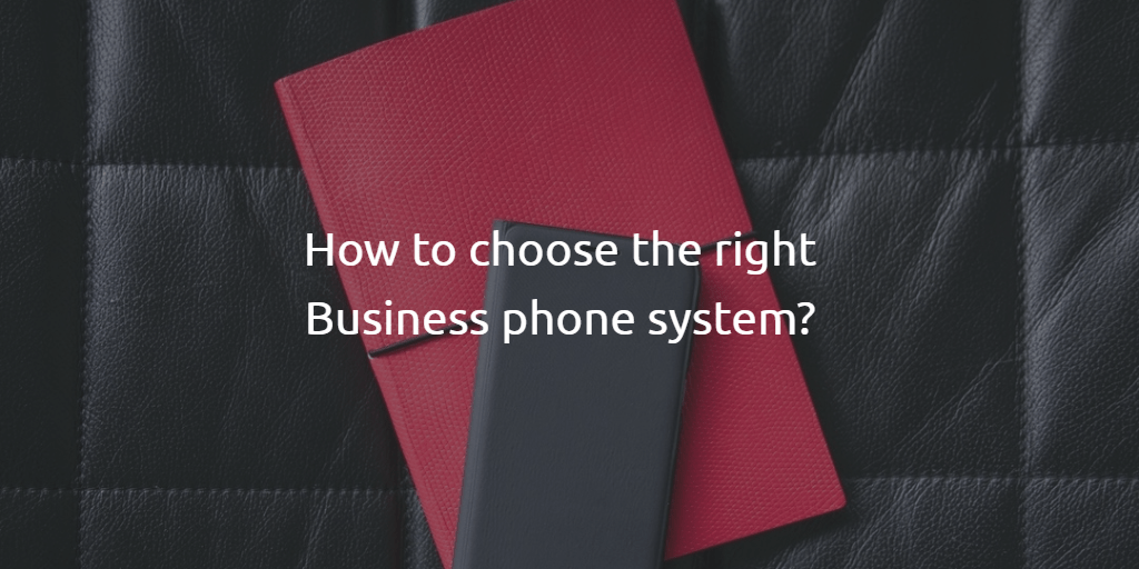 How to choose the right Business phone system