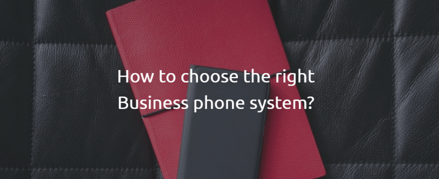 How to choose the right Business Phone System?