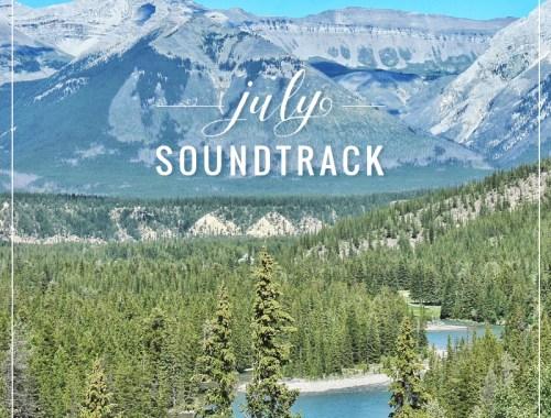 July Soundtrack // JustineCelina.com