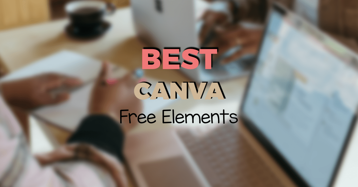 THE BEST FREE ELEMENTS TO USE IN CANVA