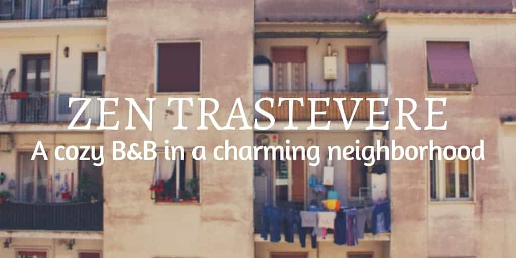 Zen Trastevere B&B - An awesome place to stay in Rome.