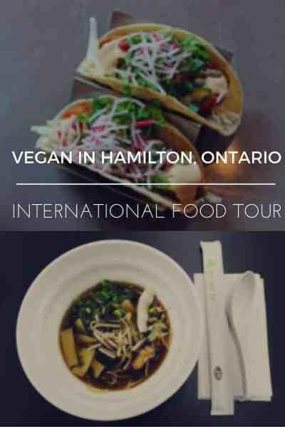 Vegan in Hamilton, Ontario: An International Food Tour
