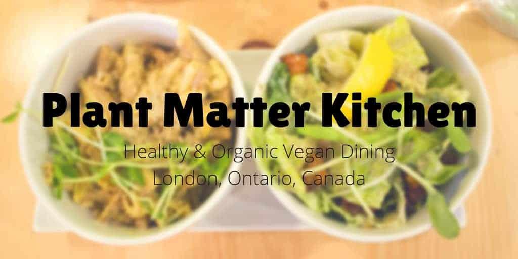 Plant Matter Kitchen Vegan Dining in London Ontario