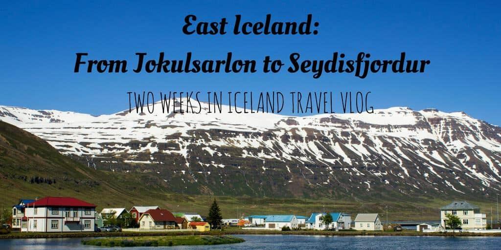East Iceland Video – From Jokulsarlon to Seydisfjordur