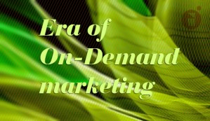The coming era of 'on-demand' marketing