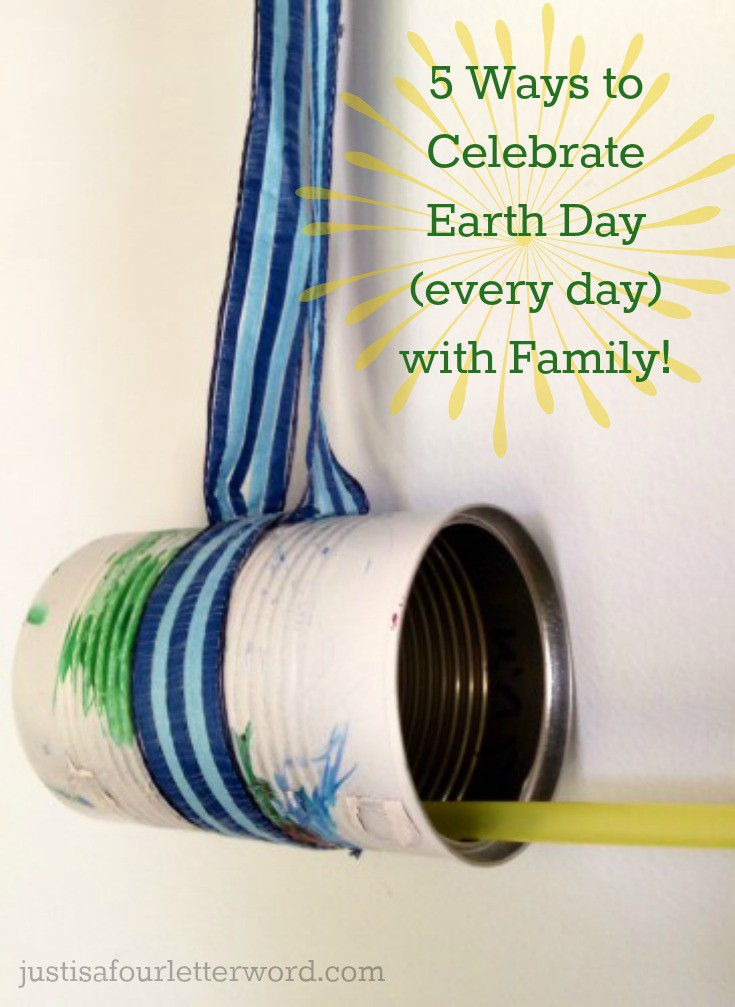 5 Ways to Celebrate Earth Day (every day) with Family