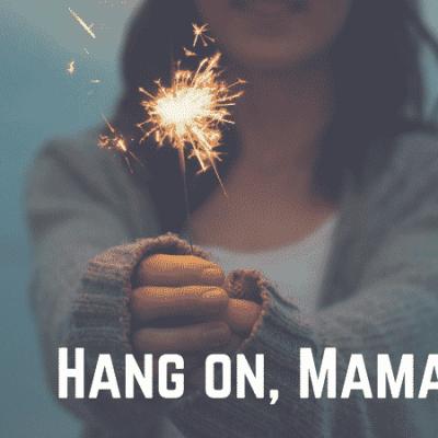 Hang on, Mamas