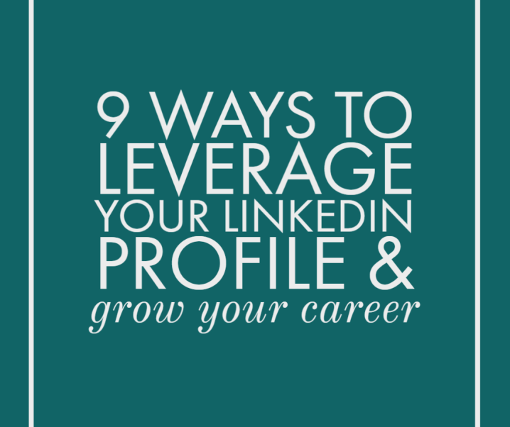 9 ways to leverage your LinkedIn profile & grow your career