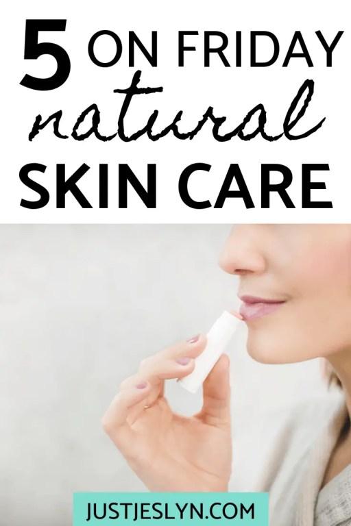 5 On Friday - 5 Natural Skin care Products That I LOVE | justjeslyn.com | #naturalskincare