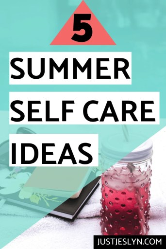 5 Self Care Ideas For Summer | Stay Hydrated, Soak Up The Sun, Play in The Water, Get Dirty, Remember To Rest. | justjeslyn.com