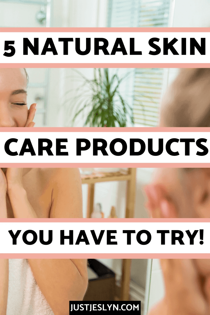 5 Natural Skin Care Products You Have to Try | justjeslyn.com