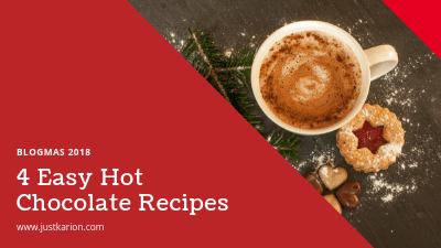 Blogmas 2018 Day 18 - 4 Easy Hot Chocolate Recipes