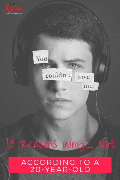 13 Reasons Why... Not. According to a 20 year old