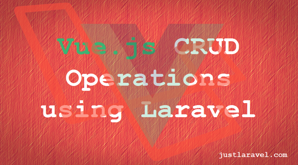 Vue Js and Laravel – CRUD Operations