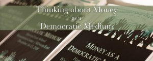 Thinking about Money as a Democratic Medium