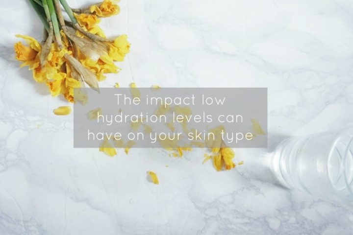 The impact low hydration levels can have on your skin type