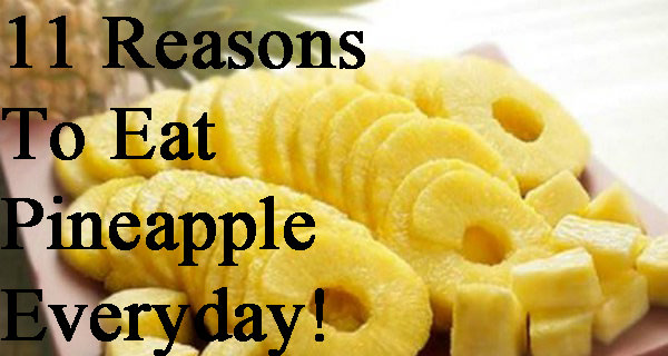 11 Reasons Why We Should Eat Pineapple Daily … Number 4 Is Most Important