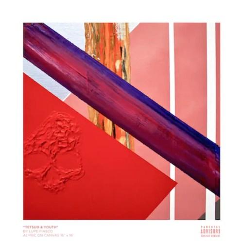 """Tetsuo & Youth"" Lupe Fiasco album art"