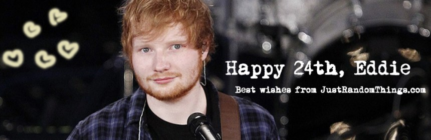 happy 24th birthday, ed sheeran