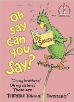 http://www.amazon.com/Oh-Say-Can-You/dp/0394842553/ref=sr_1_14?ie=UTF8&qid=1430177705&sr=8-14&keywords=tongue+twisters