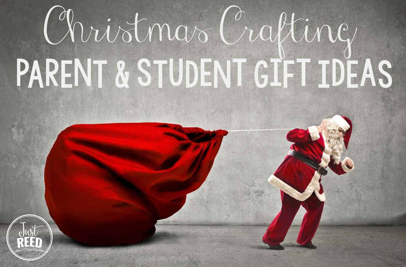 Christmas Crafting: Parent and Student Gift Ideas - Just Reed