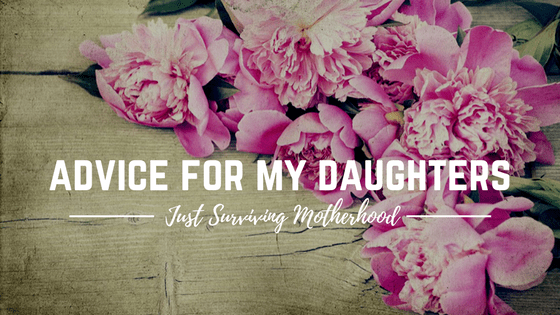 Advice for My Daughters…