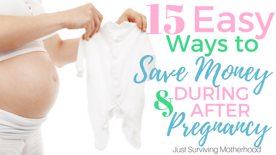 15 Easy Ways To Save Money During and After Pregnancy