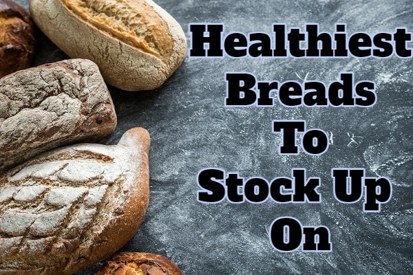 Healthiest Breads to Stock Up On