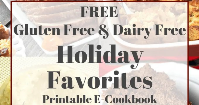 Gluten Free & Dairy Free Favorite Holiday Recipes with FREE E-Cookbook
