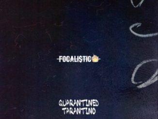 EP: Focalistic – Quarantined Tarantino