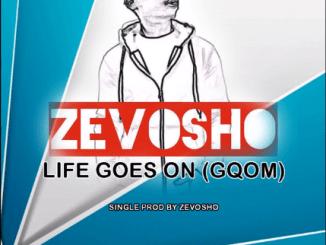 Zevosho - Life Goes On (Gqom)