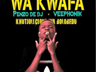 Penzo De Dj - Wa Kwafa Ft. Veephonik & Khutjolicious wa Bolobedu (Original)