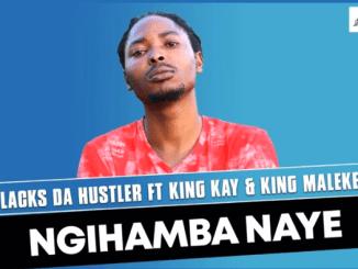 Hlacks Da Hustler - Ngihamba Naye ft King Kay & King Malekere