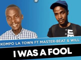 Lekompo La Town - I Was A Fool ft Master-Beat & Will Kat