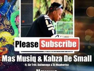 Mas Musiq & Kabza De Small - Nguwe ft Sir Trill, Daliwonga & Dj Maphorisa