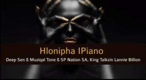 Deep Sen & Muziqal Tone – Hlonipha iPiano ft SP Nation SA, King Talkzin & Lanie