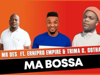 Mr Des - Ma Bossa ft. Ernipro Empire & Trima C. Cotha
