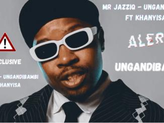 Mr JazziQ - Ungandibambi ft Khanyisa Jaceni