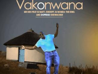 Mr Des - Vakonwana ft. DJ Matt ,Dj Nomza The King, Sheriff & Dopekid shewacher