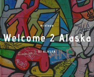 DJ Alaska – Welcome 2 Alaska (Mixtape)