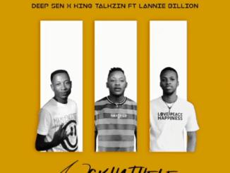 Deep Sen x King Talkzin ft. Lannie Billion - Ngkhathele (Official Audio)